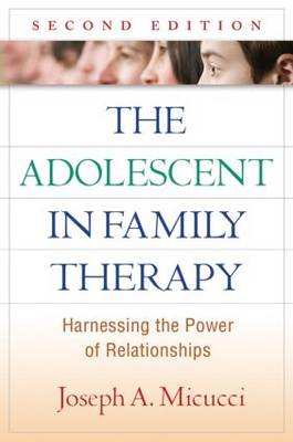 The Adolescent in Family Therapy: Harnessing the Power of Relationships - The Guilford Family Therapy (Hardback)