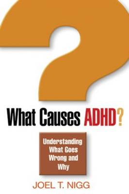 What Causes ADHD?: Understanding What Goes Wrong and Why (Paperback)