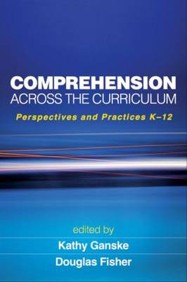 Comprehension Across the Curriculum: Perspectives and Practices K-12 - Solving Problems in the Teaching of Literacy (Hardback)