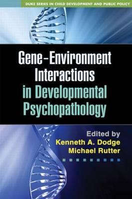 Gene-Environment Interactions in Developmental Psychopathology - Duke Series in Child Development and Public Policy (Hardback)