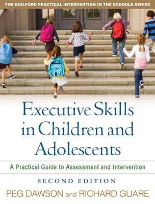 Executive Skills in Children and Adolescents, Second Edition: A Practical Guide to Assessment and Intervention - Guilford Practical Intervention in the Schools (Paperback)