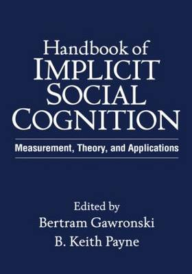 Handbook of Implicit Social Cognition: Measurement, Theory, and Applications (Hardback)