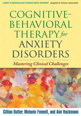 Cognitive-Behavioral Therapy for Anxiety Disorders: Mastering Clinical Challenges - Guides to Individualized Evidence-Based Treatment (Paperback)