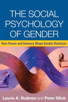 The Social Psychology of Gender: How Power and Intimacy Shape Gender Relations - Texts in Social Psychology (Paperback)