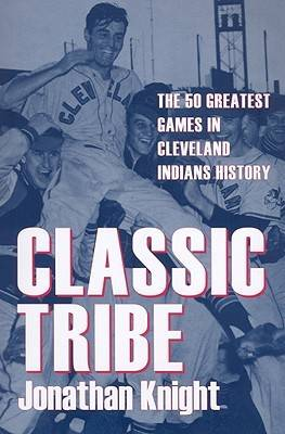 Classic Tribe: The 50 Greatest Games in Cleveland Indians History (Paperback)