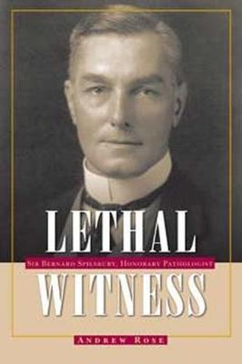 Lethal Witness: Sir Bernard Spilsbury, Honorary Pathologist (Paperback)