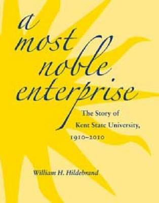 A Most Noble Enterprise: The Story of Kent State University, 1910-2010 (Hardback)