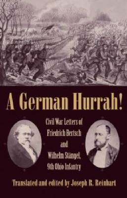 A German Hurrah!: Civil War Letters of Friedrich Bertsch and Wilhelm Stangel, 9th Ohio Infantry (Hardback)