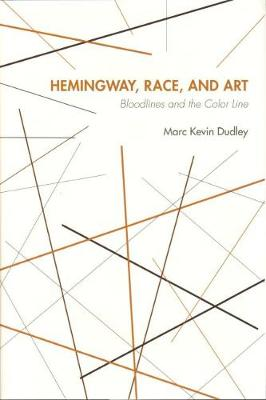 Hemingway, Race and Art: Bloodlines and the Color Line (Hardback)