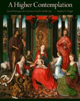 A Higher Contemplation: Sacred Meaning in the Christian Art of the Middle Ages (Hardback)