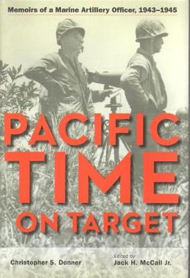 Pacific Time on Target: Memoirs of a Marine Artillery Officer, 1943-1945 (Hardback)