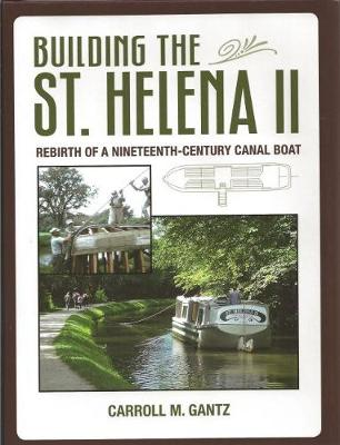 Building of the 'St Helena II': Rebirth of a Nineteenth-Century Canal Boat (Hardback)