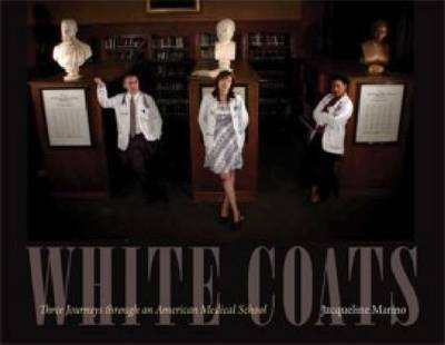 White Coats: Three Journeys through an American Medical School (Hardback)