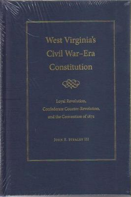 West Virginia's Civil War-Era Constitution: Loyal Revolution, Confederate Counter-Revolution, and the Convention of 1872 (Hardback)