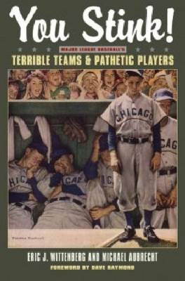 You Stink!: Major League Baseball's Terrible Teams and Pathetic Players (Paperback)