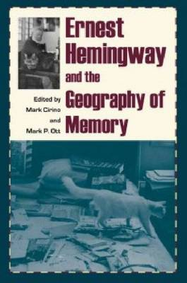 Ernest Hemingway and the Geography of Memory (Paperback)