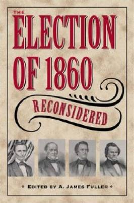 The Election of 1860 Reconsidered (Hardback)