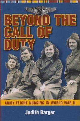 Beyond the Call of Duty: Army Flight Nursing in World War II (Hardback)