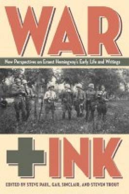 War + Ink: New Perspective on Ernest Hemingway's Early Life and Writings (Hardback)