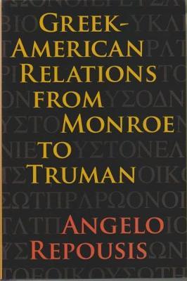 Greek-American Relations from Monroe to Truman (Hardback)