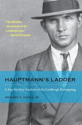 Hauptmann's Ladder: A Step-by-Step Analysis of the Lindbergh Kidnapping - True Crime History (Paperback)