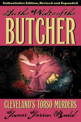 In the Wake of the Butcher: Clevelands's Torso Murders - Black Squirrel Books (TM) (Paperback)