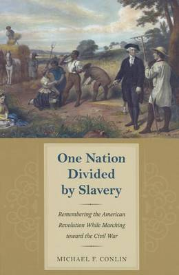 One Nation Divided by Slavery: Remembering the American Revolution While Marching toward the Civil war - American Abolitionism and Antislavery (Hardback)