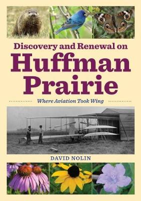 Discovery and Renewal on Huffman Prairie: Where Aviation Took Wing (Paperback)