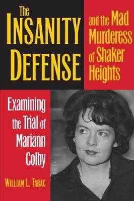 The Insanity Defense and the Mad Murderess of Shaker Heights: Examining the Trial of Mariann Colby (Paperback)