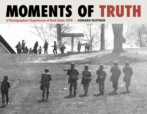 Moments of Truth: A Photographer's Experience of Kent State 1970 (Hardback)