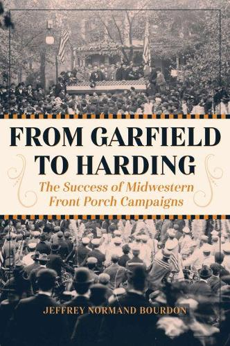 From Garfield to Harding: The Success of Midwestern Front Porch Campaigns (Hardback)