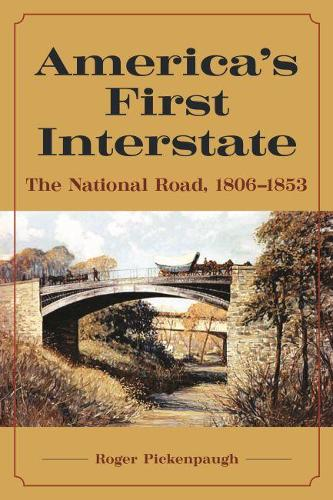 America's First Interstate: The National Road, 1806-1853 (Hardback)