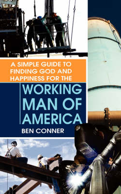 A Simple Guide to Finding God and Happiness for the Working Man of America (Paperback)