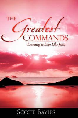 The Greatest Commands (Hardback)
