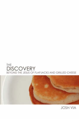 The Discovery: Beyond the Jesus of Flapjacks and Grilled Cheese (Paperback)