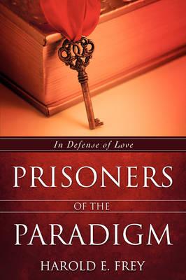 Prisoners of the Paradigm (Paperback)