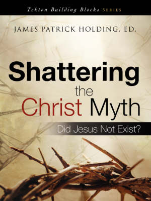 Shattering the Christ Myth - Tekton Building Blocks (Paperback)
