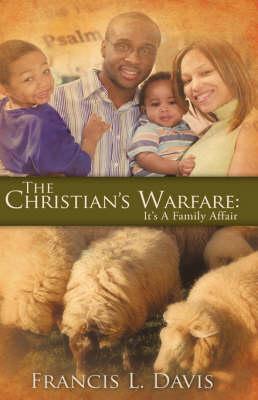 The Christian's Warfare: It's A Family Affair (Hardback)