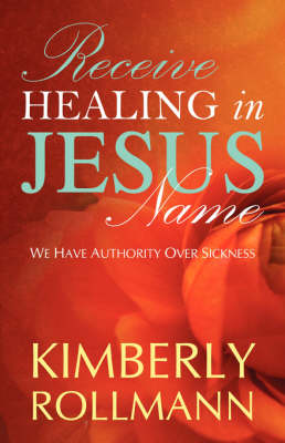 Receive Healing in Jesus Name (Paperback)