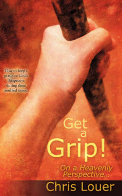 Get a Grip! on a Heavenly Perspective. (Paperback)