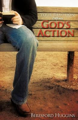 Your Reaction Defines God's Action (Paperback)