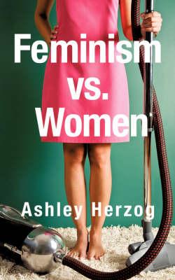 Feminism vs. Women (Paperback)