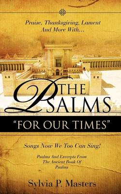 "Praise, Thanksgiving, Lament and More With... the Psalms "" for Our Times"" Songs Now We Too Can Sing! (Paperback)"