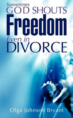 Sometimes God Shouts Freedom Even in Divorce (Paperback)