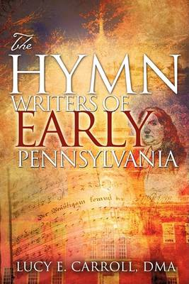 The Hymn Writers of Early Pennsylvania (Paperback)