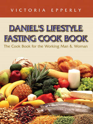 Daniel's Lifestyle Fasting Cook Book (Paperback)