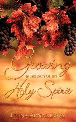 Growing in the Fruit of the Holy Spirit (Paperback)