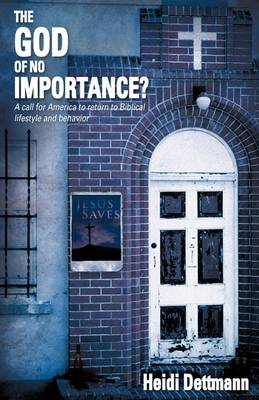 The God of No Importance? a Call for America to Return to Biblical Lifestyle and Behavior (Paperback)
