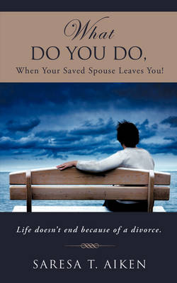 What Do You Do, When Your Saved Spouse Leaves You! (Paperback)