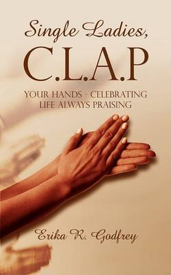 Single Ladies, C.L.A.P Your Hands - Celebrating Life Always Praising (Paperback)